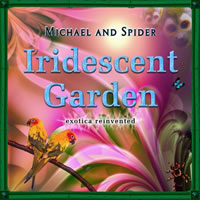 "The title track from Michael and Spider's album, ""Iridescent Garden - exotica reinvented"", is a auditory journey to exotic lands far away."